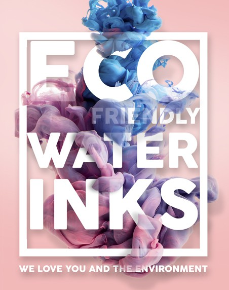 We print with eco friendly water-based inks