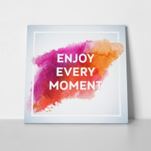 Quote enjoy every  moment 1 a